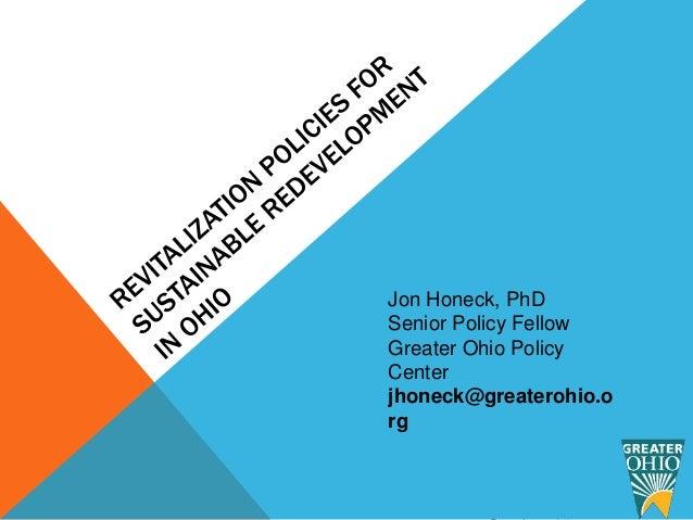 Jon Honeck, PhD Senior Policy Fellow Greater Ohio Policy Center jhoneck@greaterohio.o rg