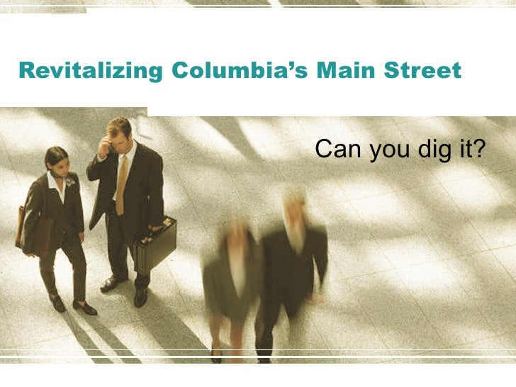 Revitalizing Columbia's Main Street Can you dig it?