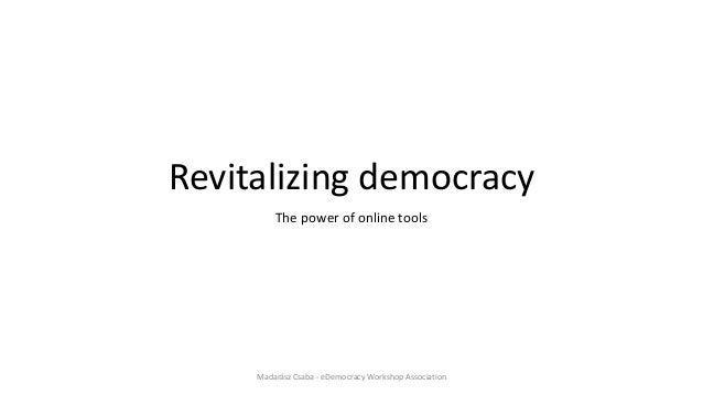 Revitalizing democracy The power of online tools Madarász Csaba - eDemocracy Workshop Association
