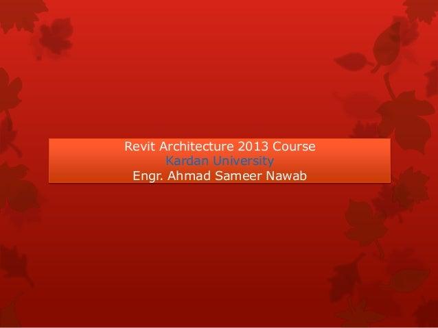 Revit Architecture 2013 CourseKardan UniversityEngr. Ahmad Sameer Nawab