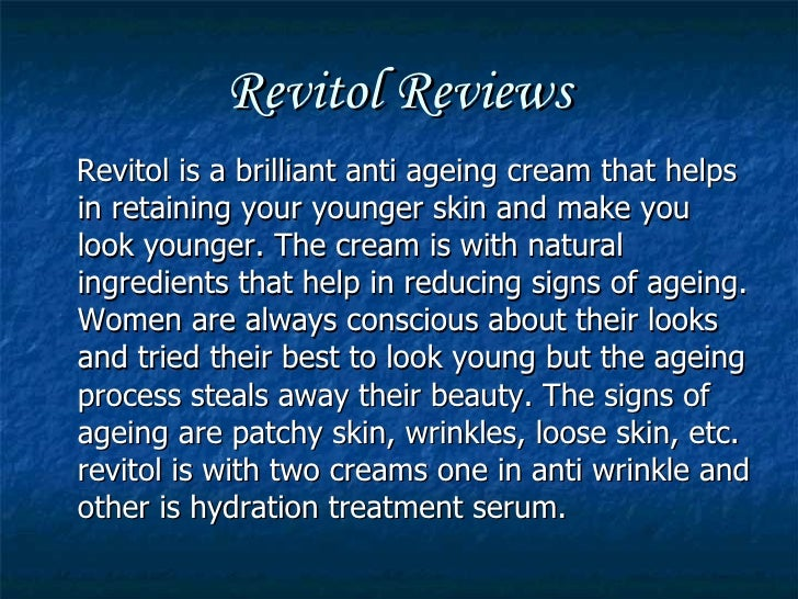 Revitol Reviews <ul><li>Revitol is a brilliant anti ageing cream that helps in retaining your younger skin and make you lo...