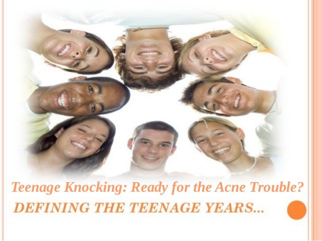 Teenage Knocking: Ready for the Acne Trouble?