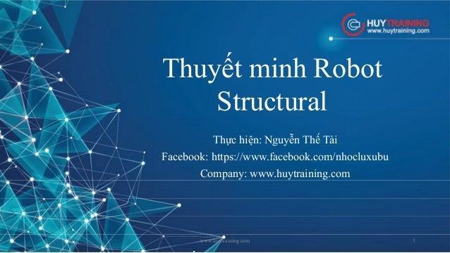 Thuyết minh Robot Structural Thực hiện: Nguyễn Thế Tài Facebook: https://www.facebook.com/nhocluxubu Company: www.huytrain...