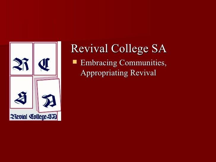 Revival College SA <ul><li>Embracing Communities, Appropriating Revival </li></ul>