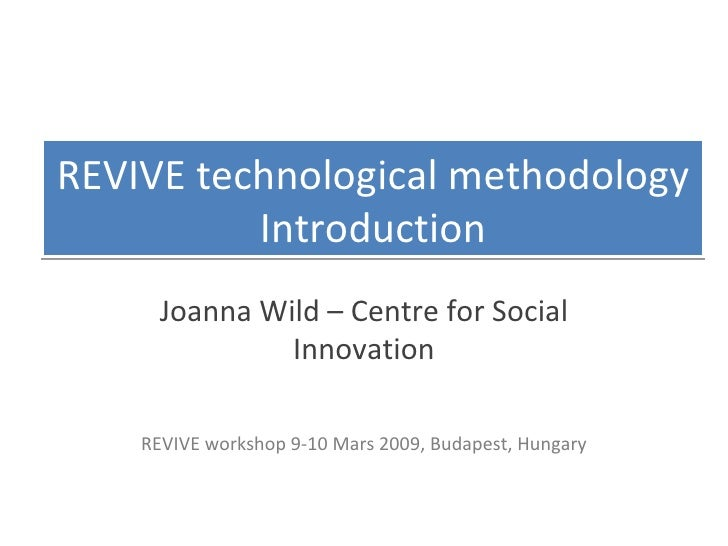 REVIVE technological methodology Introduction Joanna Wild – Centre for Social Innovation REVIVE workshop 9-10 Mars 2009, B...