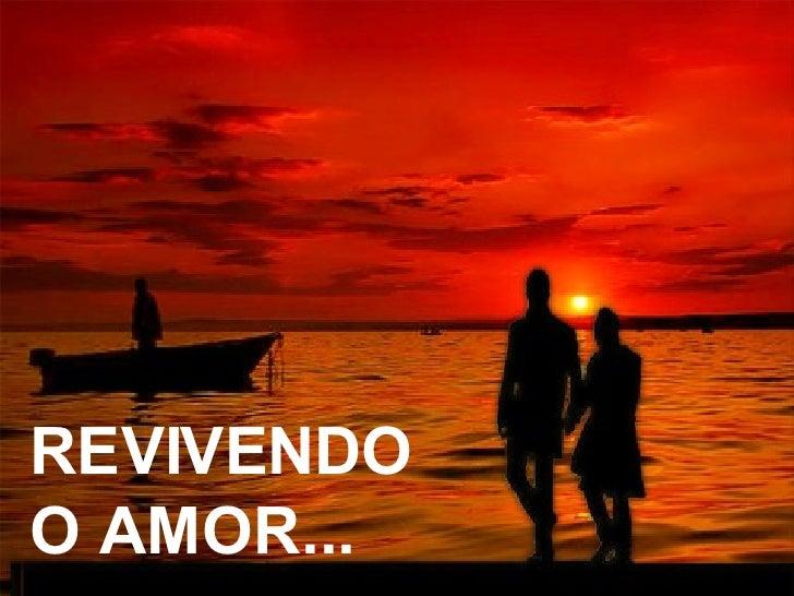REVIVENDO O AMOR...