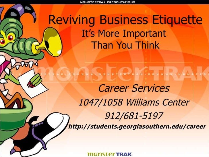 Reviving Business Etiquette It's More Important  Than You Think Career Services 1047/1058 Williams Center 912/681-5197 htt...