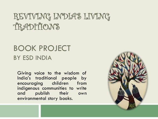 REVIVING INDIA'S LIVING TRADITIONS BOOK PROJECT BY ESD INDIA Giving voice to the wisdom of India's traditional people by e...