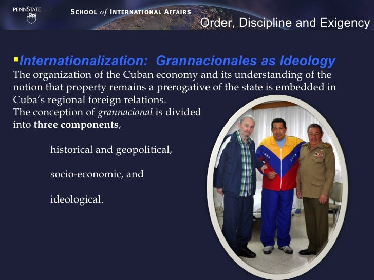 Order, Discipline and ExigencyGrannacionales as Ideology          The first, historical and geopolitical, is grounded in ...