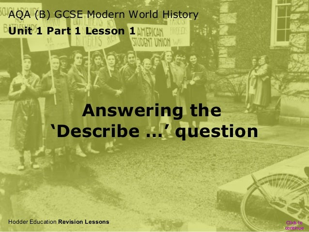 AQA (B) GCSE Modern World History Unit 1 Part 1 Lesson 1  Answering the 'Describe …' question  Hodder Education Revision L...