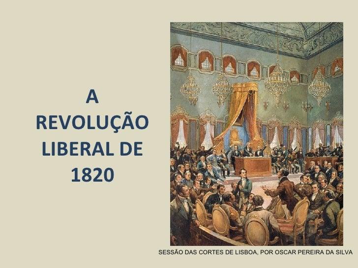 AREVOLUÇÃOLIBERAL DE   1820             SESSÃO DAS CORTES DE LISBOA, POR OSCAR PEREIRA DA SILVA