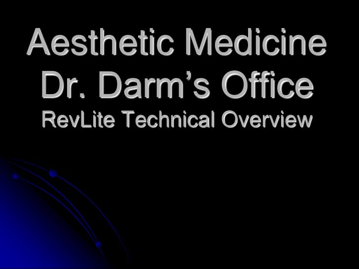 Aesthetic Medicine Dr. Darm's OfficeRevLite Technical Overview<br />
