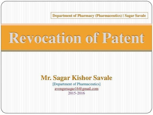 Revocation of Patent Mr. Sagar Kishor Savale [Department of Pharmaceutics] avengersagar16@gmail.com 2015-2016 Department o...