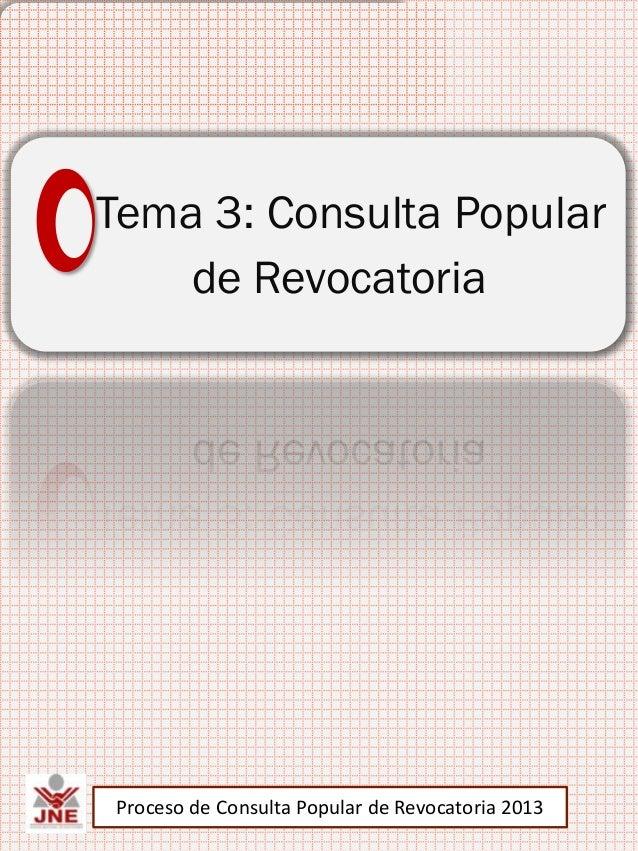 Tema 3: Consulta Popular deRevocatoria de AutoridadesTema 3: Consulta Popular    de RevocatoriaProceso de Consulta Popular...