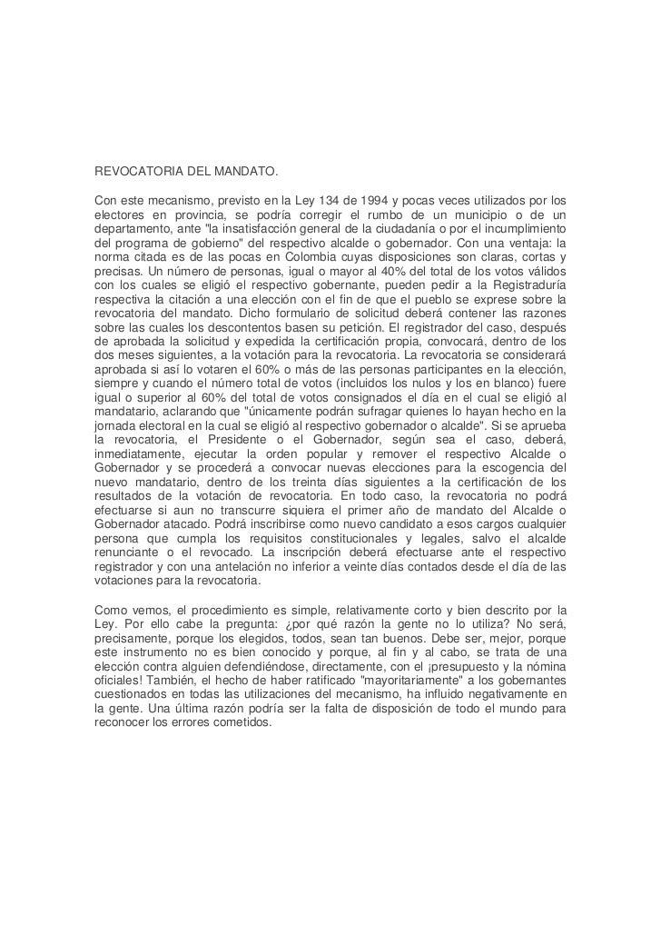 REVOCATORIA DEL MANDATO.Con este mecanismo, previsto en la Ley 134 de 1994 y pocas veces utilizados por loselectores en pr...