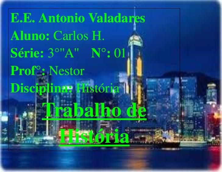 E.E. Antonio Valadares        Aluno: Carlos H.        Série: 3°''A'' N°: 01        Prof°: Nestor        Disci...