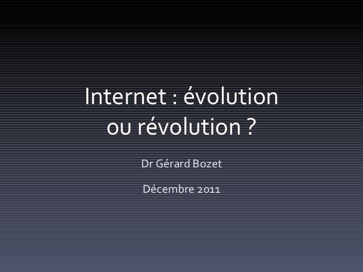 Internet : évolution ou révolution ? Dr Gérard Bozet Décembre 2011
