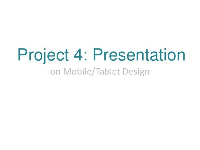 Project 4: Presentation on Mobile/Tablet Design