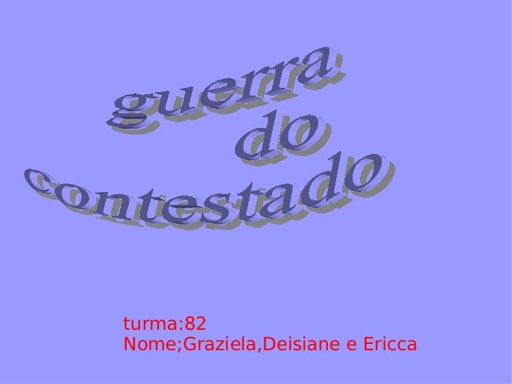 guerra  do  contestado turma:82 Nome;Graziela,Deisiane e Ericca