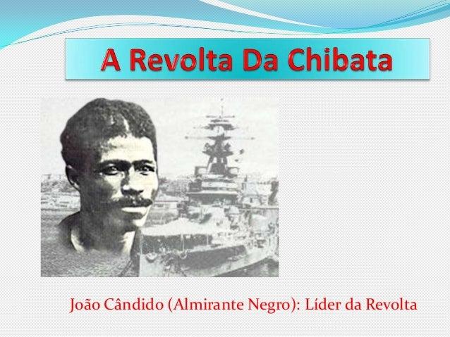 João Cândido (Almirante Negro): Líder da Revolta