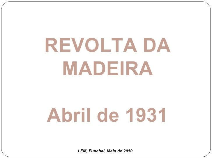 REVOLTA DA MADEIRA Abril de 1931 LFM, Funchal, Maio de 2010