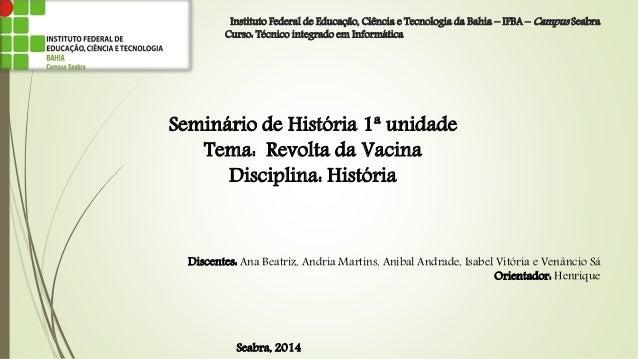 Instituto Federal de Educação, Ciência e Tecnologia da Bahia – IFBA – Campus Seabra Curso: Técnico integrado em Informátic...