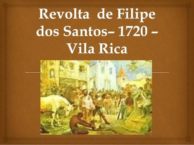   Também conhecida como Revolta de Vila Rica, este movimento nativista ocorreu no ano de 1720, na região das Minas Gerai...