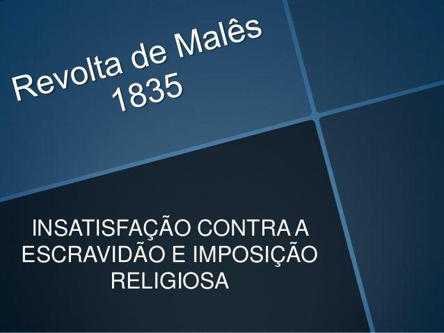 INSATISFAÇÃO CONTRA AESCRAVIDÃO E IMPOSIÇÃO        RELIGIOSA