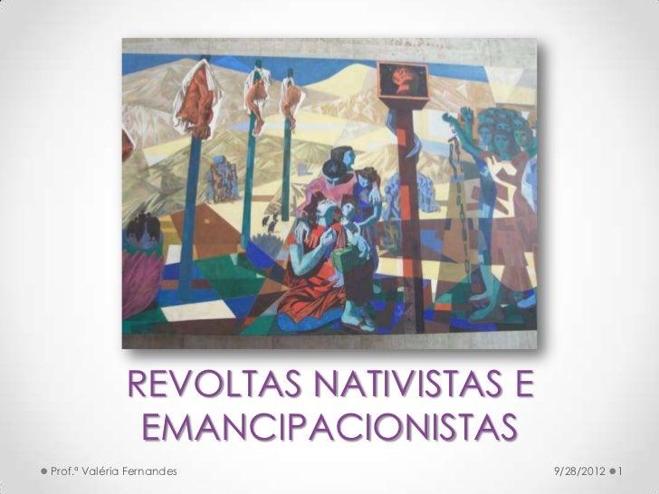 REVOLTAS NATIVISTAS E               EMANCIPACIONISTASProf.ª Valéria Fernandes              9/28/2012   1