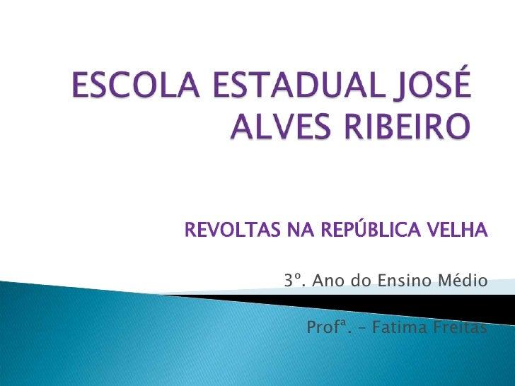 REVOLTAS NA REPÚBLICA VELHA        3º. Ano do Ensino Médio          Profª. – Fatima Freitas