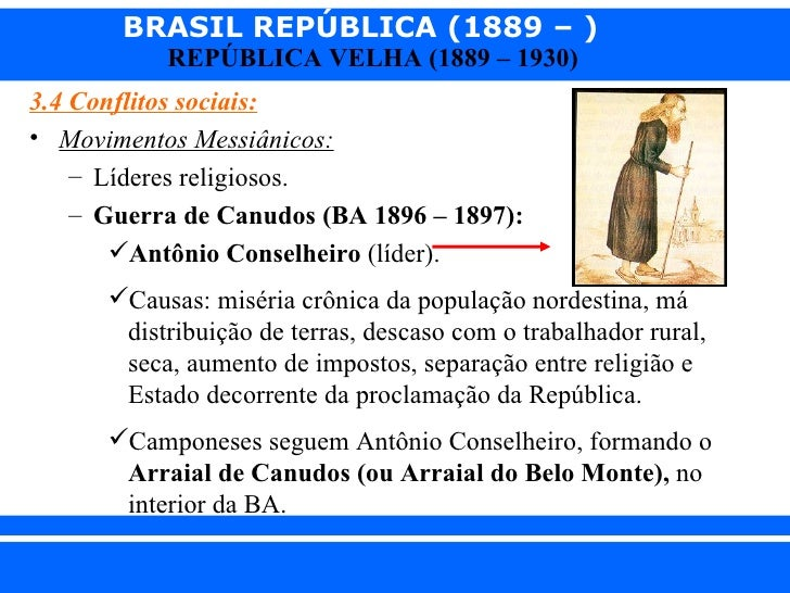 BRASIL REPÚBLICA (1889 – )                REPÚBLICA VELHA (1889 – 1930)  3.4 Conflitos sociais:  • Movimentos Messiânicos:...