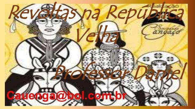 Revoltas na República Velha Professor Daniel Cauenga@bol.com.br