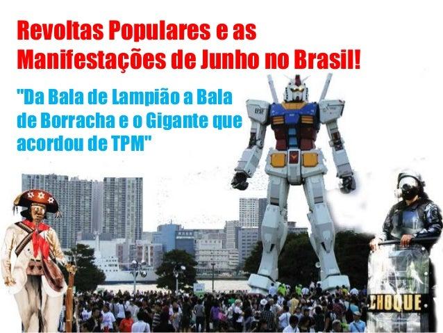 """Revoltas Populares e as Manifestações de Junho no Brasil! """"Da Bala de Lampião a Bala de Borracha e o Gigante que acordou d..."""
