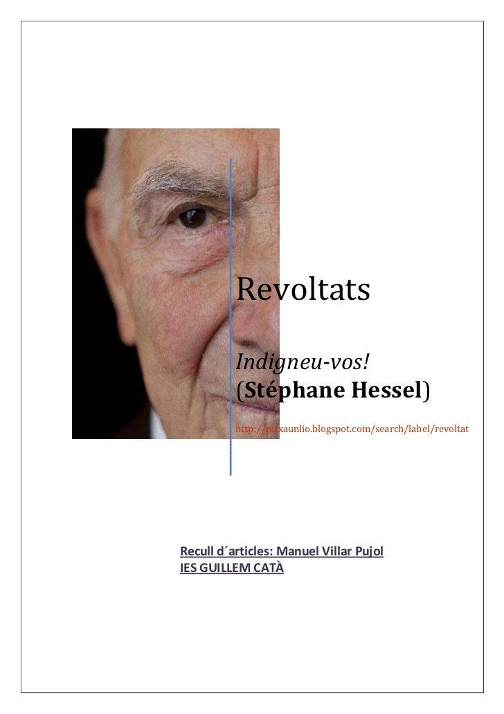 Revoltats          Indigneu-vos!          (Stéphane Hessel)          http://pitxaunlio.blogspot.com/search/label/revoltatR...