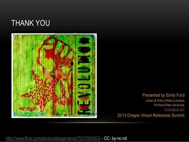 Presented by Emily FordUrban & Public Affairs LibrarianPortland State Universityforder@pdx.edu2013 Oregon Virtual Referenc...
