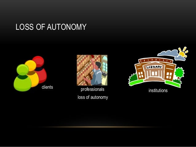 LOSS OF AUTONOMYclients professionals institutionsloss of autonomy
