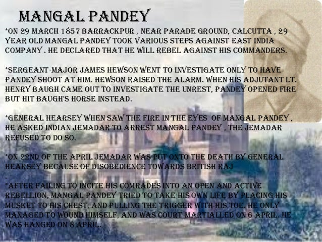 short essay on mangal pandey Mangal pandey was born on 19 july 1827 in the village of nagwa in the ballia  district of uttar pradesh a sepoy in the 34th regiment of the bengal native.
