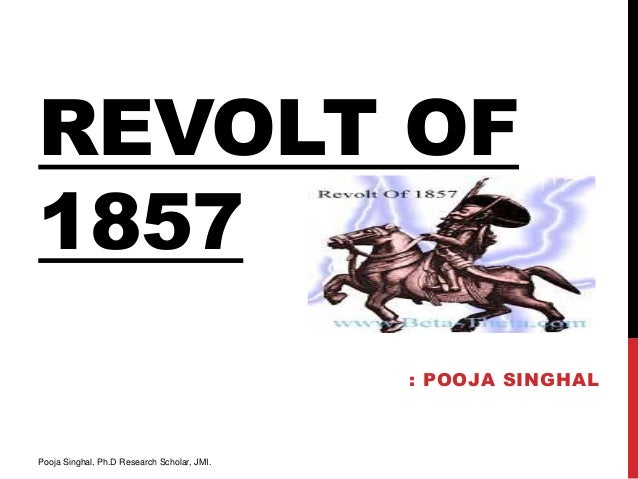 REVOLT OF1857                                             : POOJA SINGHALPooja Singhal, Ph.D Research Scholar, JMI.