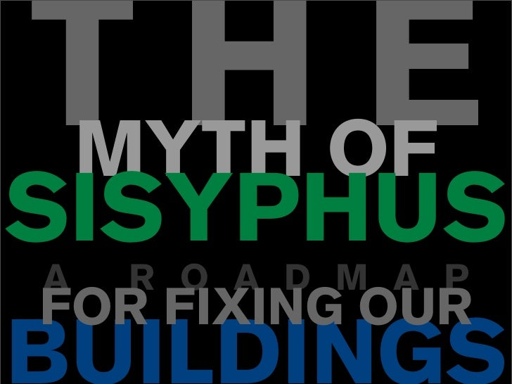 T H OFMYTH     ESISYPHUSA   R O A D M A PFOR FIXING OURBUILDINGS