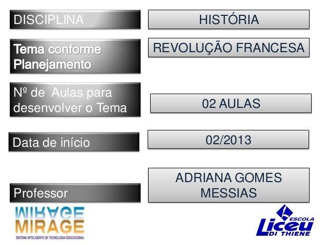 DISCIPLINA                HISTÓRIA                     REVOLUÇÃO FRANCESANº de Aulas paradesenvolver o Tema        02 AULA...