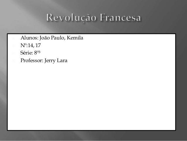      Alunos: João Paulo, Kemila Nº:14, 17 Série: 8º³ Professor: Jerry Lara