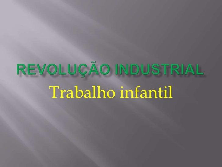 Revolução industrial<br />Trabalho infantil<br />