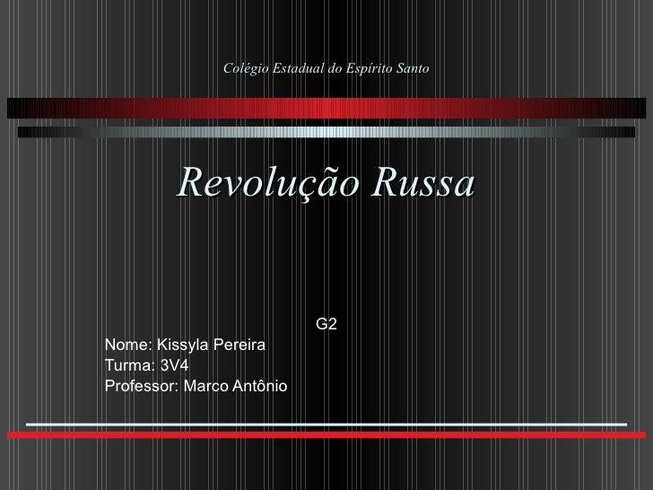 Colégio Estadual do Espírito Santo Revolução Russa G2 Nome: Kissyla Pereira Turma: 3V4 Professor: Marco Antônio