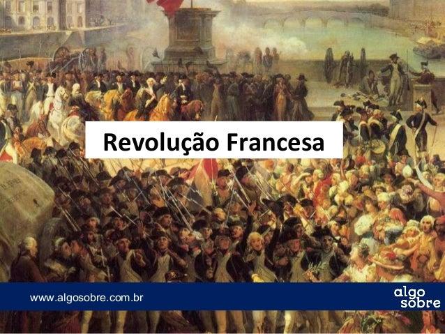www.algosobre.com.brwww.algosobre.com.br Revolução Francesa
