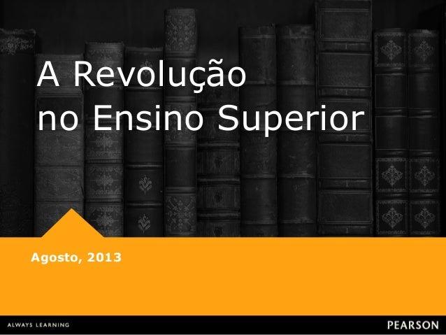 A Revolução no Ensino Superior  Agosto, 2013