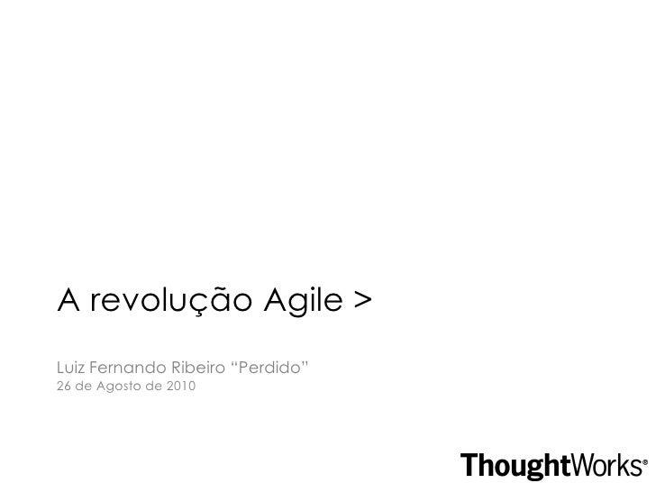 """A revolução Agile > Luiz Fernando Ribeiro """"Perdido"""" 26 de Agosto de 2010"""