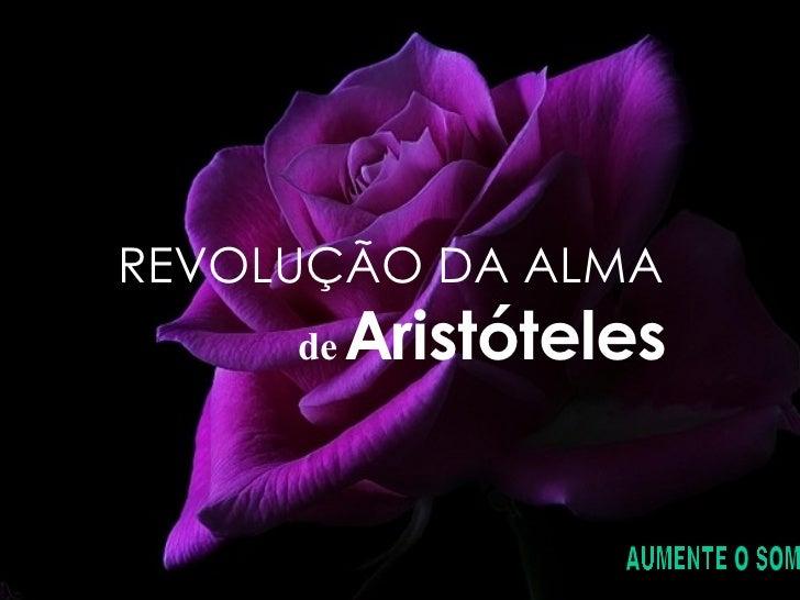 Reiniciar Sair AUMENTE O SOM  REVOLUÇÃO DA ALMA de   Aristóteles