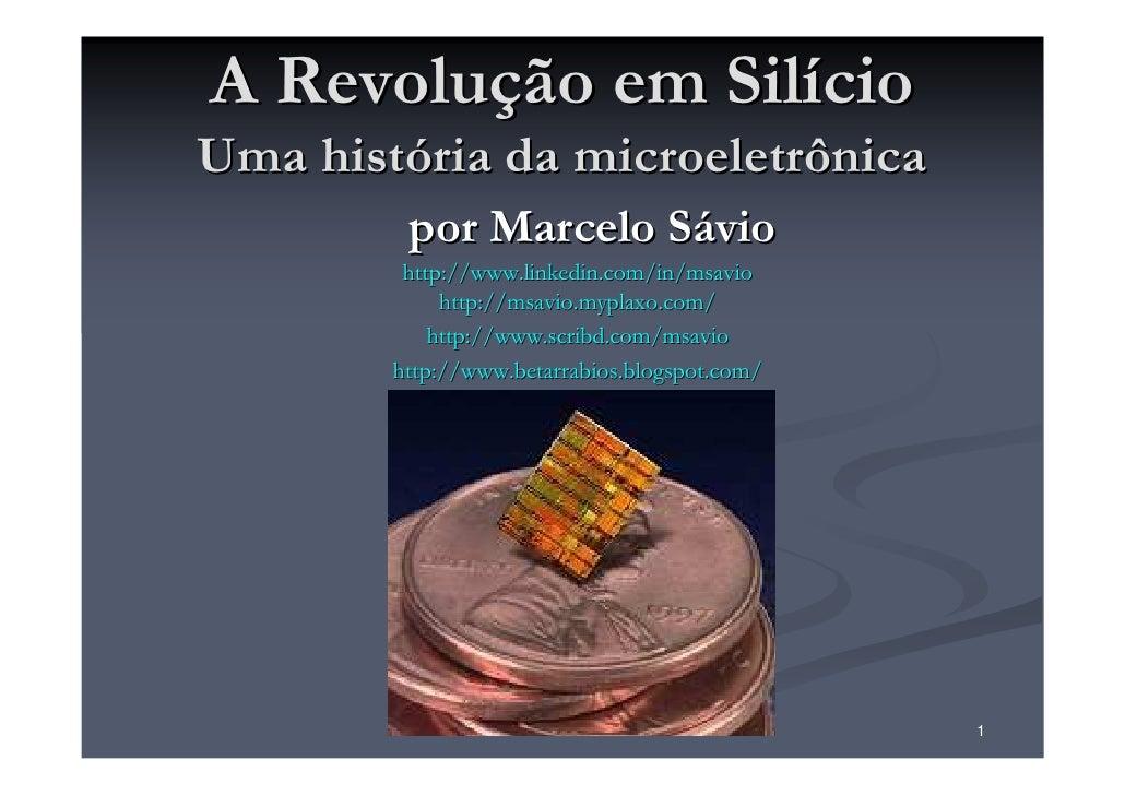 A Revolução em Silício Uma história da microeletrônica          por Marcelo Sávio          http://www.linkedin.com/in/msav...