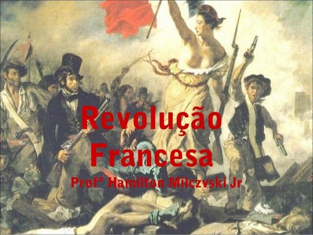 Revolução FrancesaProfº Hamilton Milczvski Jr