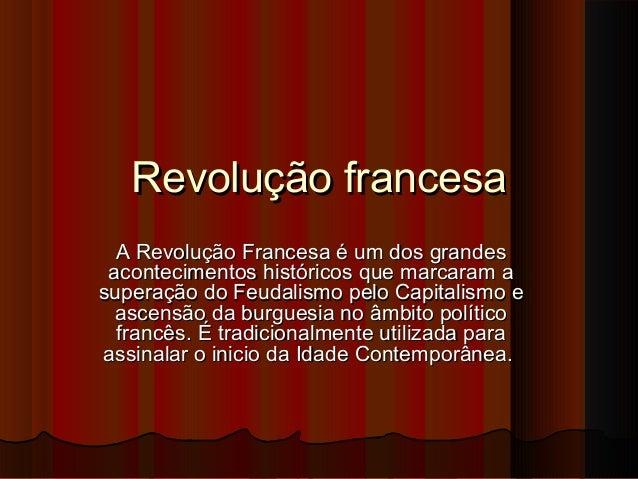 Revolução francesaRevolução francesa A Revolução Francesa é um dos grandesA Revolução Francesa é um dos grandes acontecime...